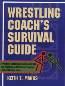Wrestling Coach's Survival Guide Practical Techniques and Materials for Building an Effectiveprogram and a Winning Team